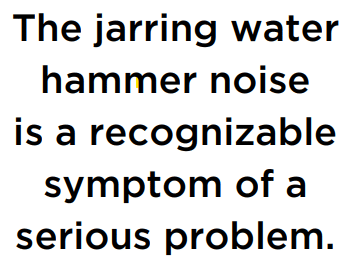 The jarring water hammer noise